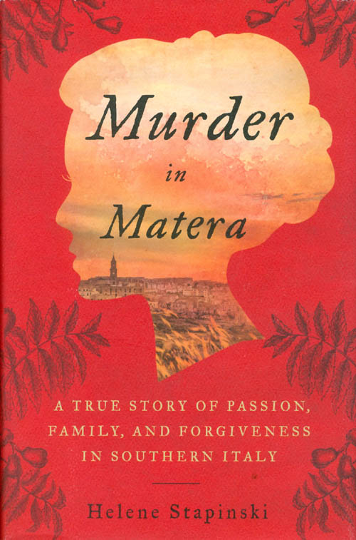 Murder in Matera: A True Story of Passion, Family, and Forgiveness in Southern Italy. Helene Stapinski.