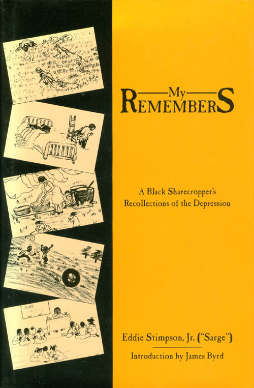 """My Remembers: A Black Sharecropper's Recollections of the Depression. Eddie Jr. """"Sarge"""" Stimpson."""