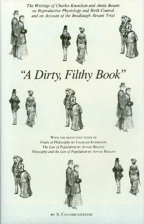 """A Dirty, Filthy Book"": The Writings of Charles Knowlton and Annie Besant on Reproductive Physiology and Birth Control and an Account of the Bradlaugh-Besant Trial. Sripati Chandrasekhar."
