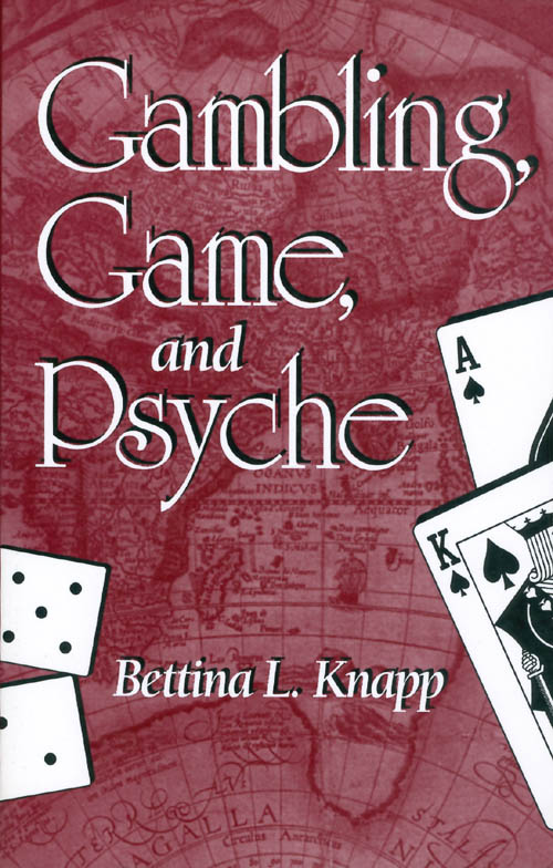 Gambling, Game, and Psyche. Bettina L. Knapp.