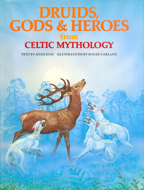 Druids, Gods and Heroes from Celtic Mythology. Anne Ross.