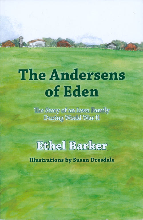 The Andersens of Eden: The Story of an Iowa Family During World War II. Ethel Barker.