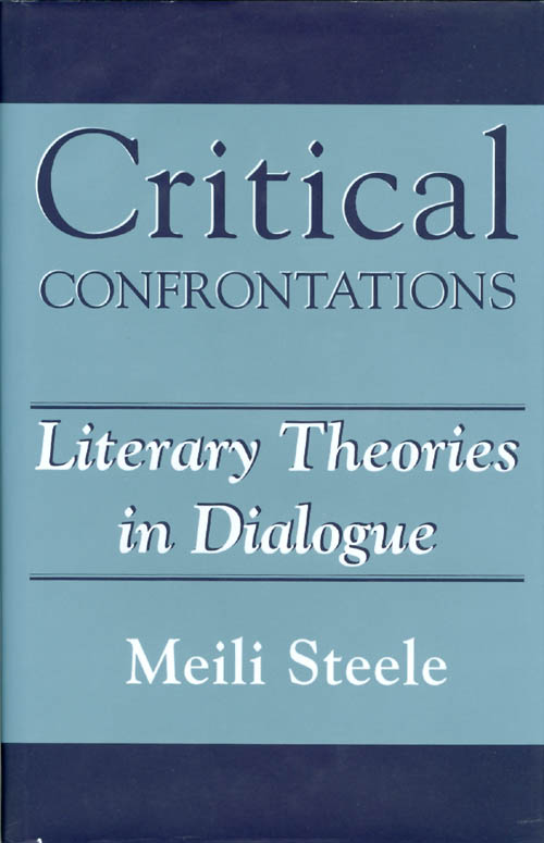 Critical Confrontations: Literary Theories in Dialogue. Meili Steele.
