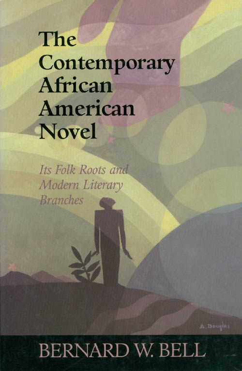 The Contemporary African American Novel: Its Folk Roots and Modern Literary Branches. Bernard W. Bell.