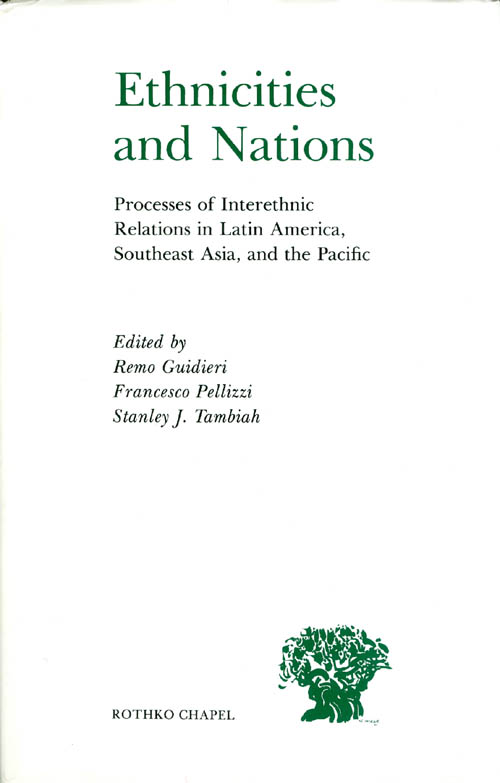 Ethnicities and Nations: Processes of Inter Ethnic Relations in Latin America, Southeast Asia, and the Pacific. Remo Guidieri, Francesco Pellizzi, Stanley J. Tambiah.