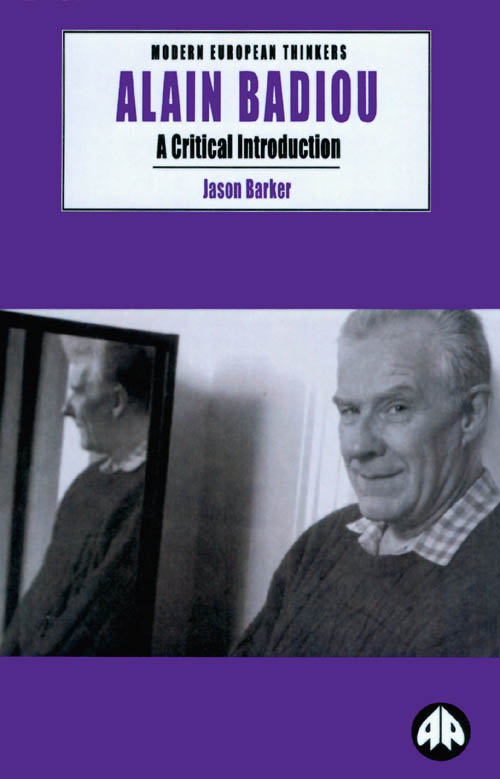 Alain Badiou: A Critical Introduction. Jason Barker.