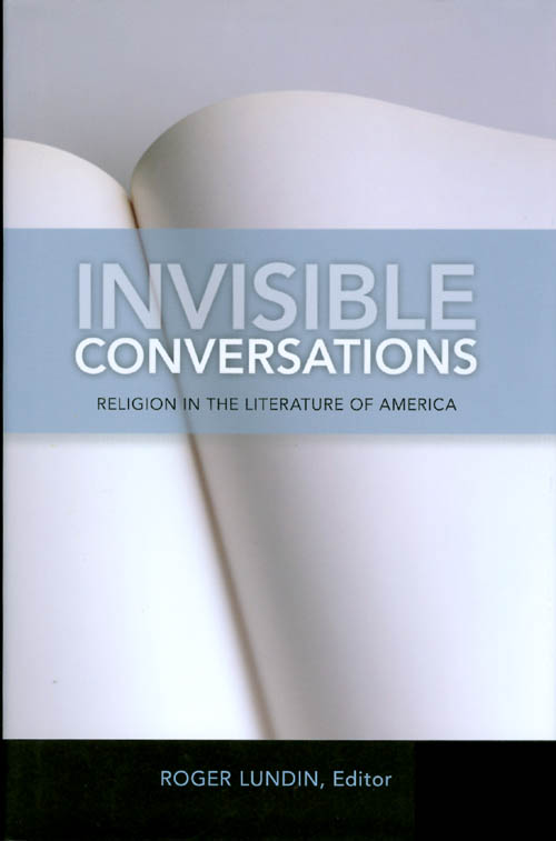 Invisible Conversations: Religion in the Literature of America. Roger Lundin.