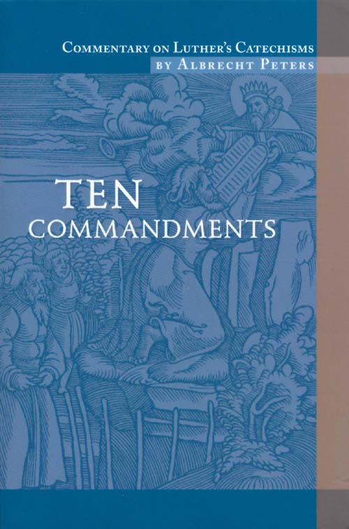 Ten Commandments (Commentary on Luther's Catechisms). Albrecht Peters, Holger K. Sonntag.