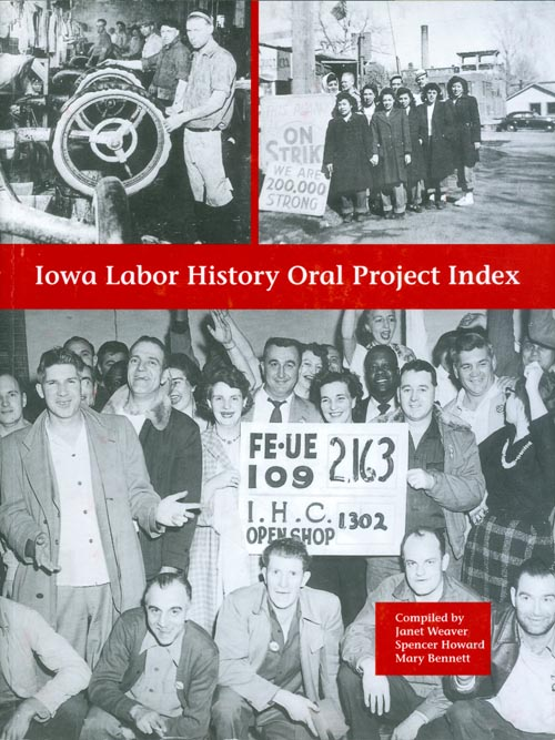 Iowa Labor History Oral Project Index. Janet Weaver, Spencer Howard, Mary Bennett.