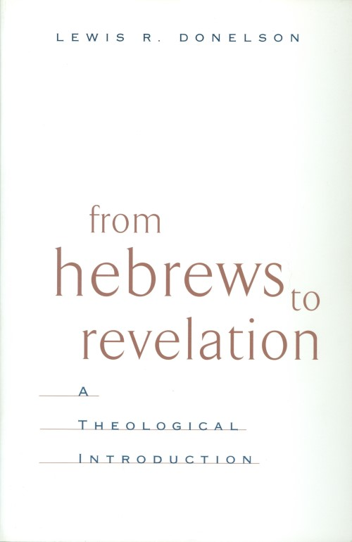 From Hebrews to Revelation: A Theological Introduction. Lewis R. Donelson.