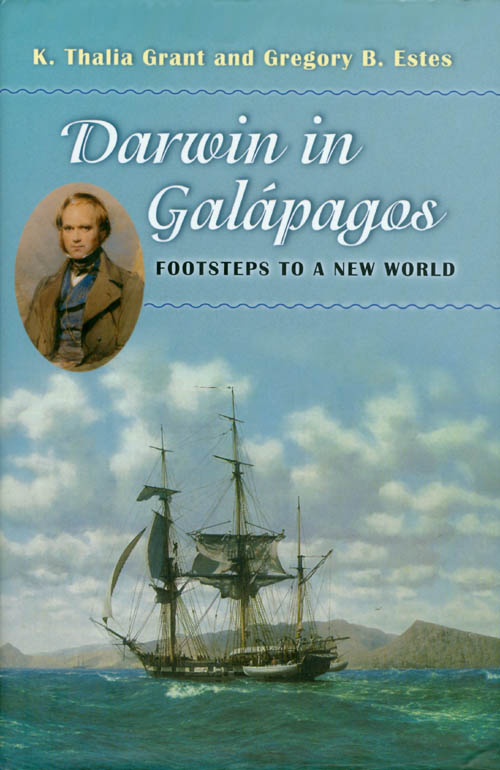 Darwin in Galápagos: Footsteps to a New World. K. Thalia Grant, Gregory B. Estes.