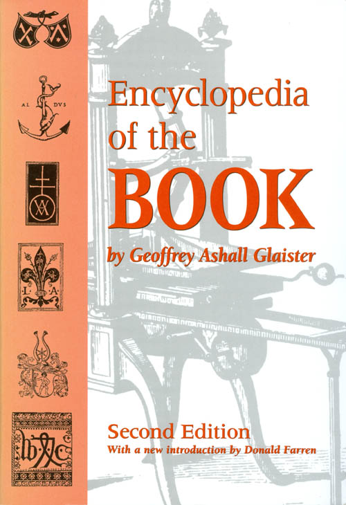Encyclopedia of the Book (Second Edition). Geoffrey Ashall Glaister.