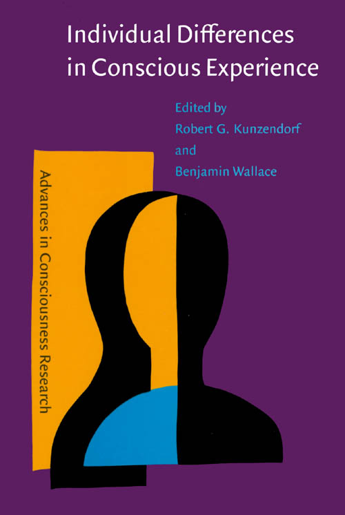 Individual Differences in Conscious Experience (Advances in Consciousness Research). Robert G. Kunzendorf, Benjamin Wallace.