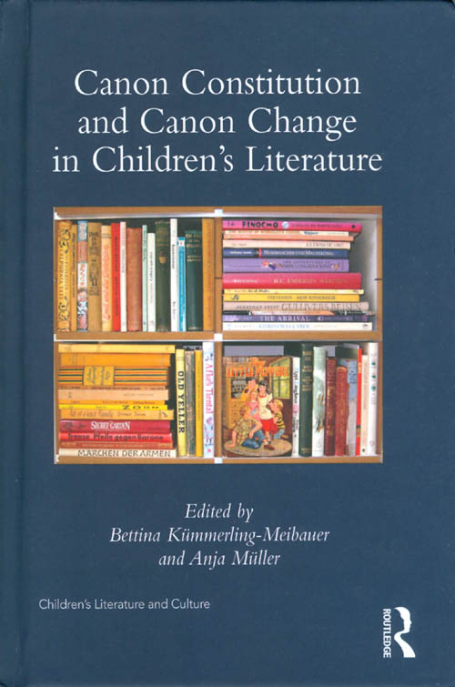 Canon Constitution and Canon Change in Children's Literature. Bettina Kümmerling-Meibauer, Anja Müller.