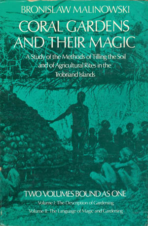 Coral Gardens and Their Magic: A Study of the Methods of Tilling the Soil and of Agricultural Rites in the Trobriand Islands (Complete Two Volumes) The Description of Gardening - and - The Language of Magic and Gardening. Bronislaw Malinowski.