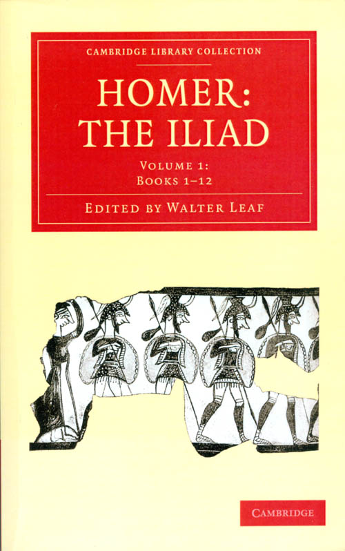 The Iliad, Volume I: Books 1-12 (Cambridge Library Collection). Homer, Walter Leaf.