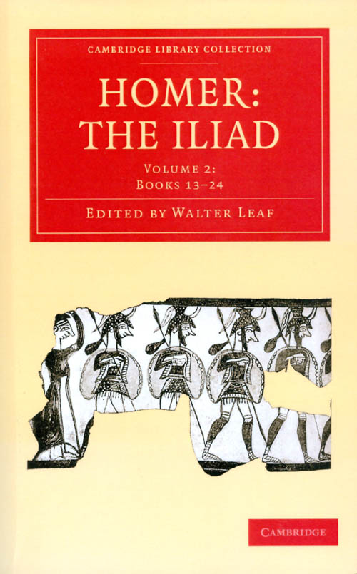The Iliad, Volume II: Books 13-24 (Cambridge Library Collection). Homer, Walter Leaf.