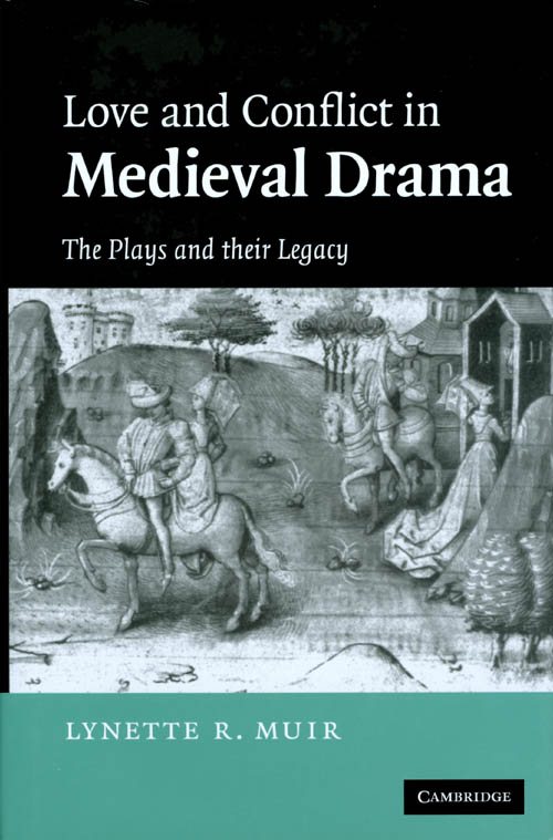 Love and Conflict in Medieval Drama: The Plays and their Legacy. Lynette R. Muir.