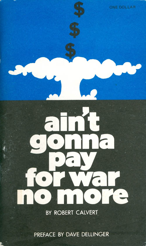Ain't Gonna Pay for War No More. Robert Calvert, Dave Dellinger, preface.
