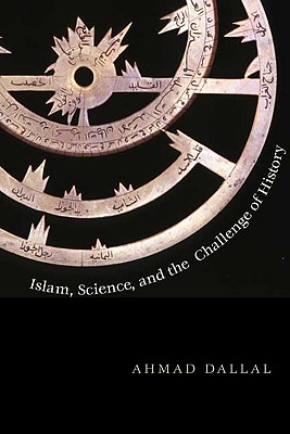 Islam, Science, and the Challenge of History. Ahmad Dallal.