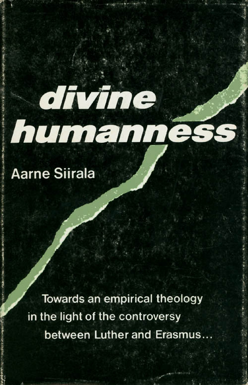 Divine Humanness: Towards an Empirical Theology in the Light of the Controversy Between Luther and Erasmus. Aarne Siirala.