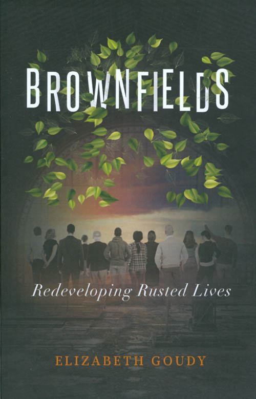 Brownfields: Redeveloping Rusted Lives. Elizabeth Goudy.