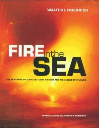 Fire in the Sea: The Santorini Volcano - Natural History and the Legend of Atlantis. Walter L. Friedrich.