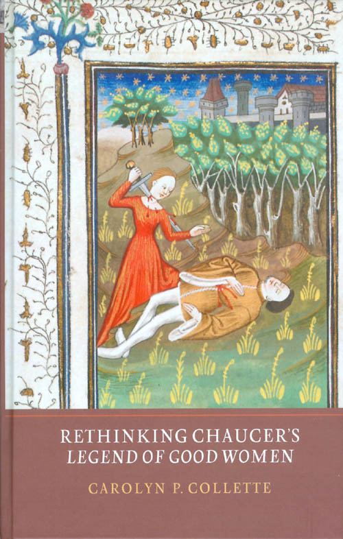 Rethinking Chaucer's Legend of Good Women. Carolyn P. Collette.