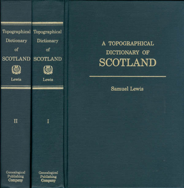 A Topographical Dictionary of Scotland, Comprising the Several Counties, Islands, Cities, Burgh and Market Towns, Parishes, and Principal Villages... (Complete in Two Volumes). Samuel Lewis.