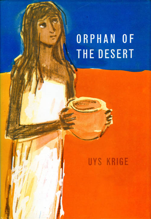 Orphan of the Desert. Uys Krige.