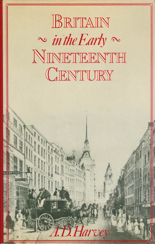 Britain in the Early Nineteenth Century. A. D. Harvey.