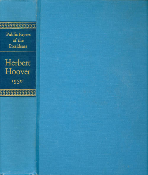 Public Papers of the Presidents of the United States: Herbert Hoover, Containing the Public Messages, Speeches, and Statements of the Presidents, January 1 to December 31, 1930. Herbert Hoover, James B. Rhoads, supervising archivist.