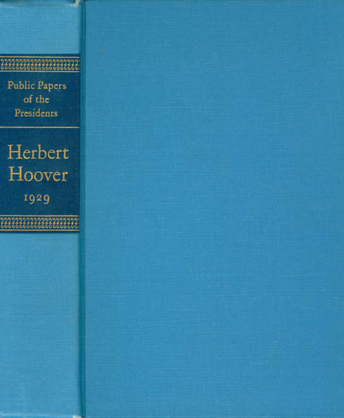 Public Papers of the Presidents of the United States: Herbert Hoover, Containing the Public Messages, Speeches, and Statements of the Presidents, March 4 to December 31, 1929. Herbert Hoover, James B. Rhoads, Richard Nixon, supervising archivist, foreword.
