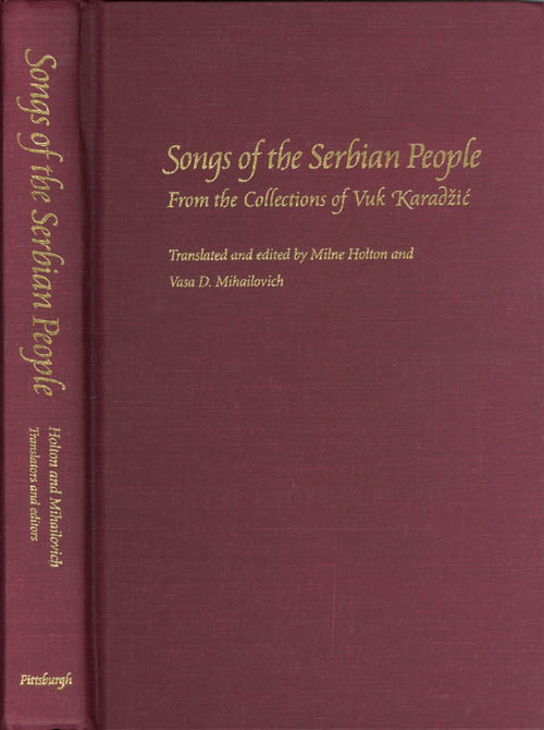 Songs of the Serbian People: From the Collections of Vuk Karadzic. Milne Holton, Vasa D. Mihailovich.