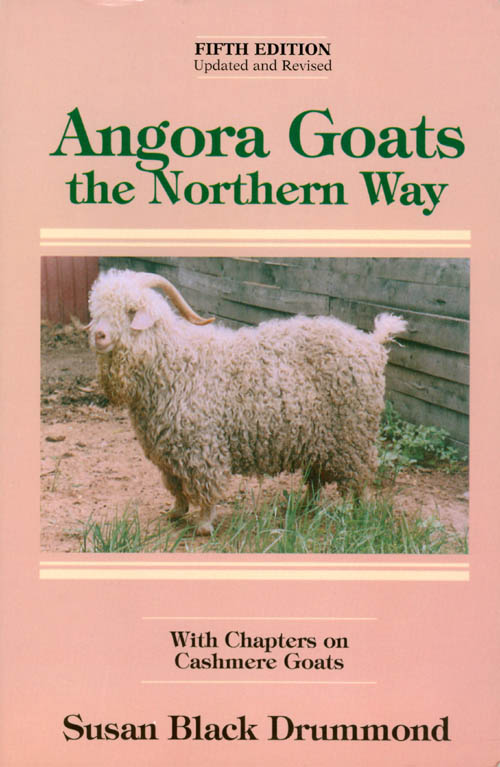 Angora Goats the Northern Way, with Chapters on Cashmere Goats (Fifth Edition, Updated and Revised). Susan Black Drummond.