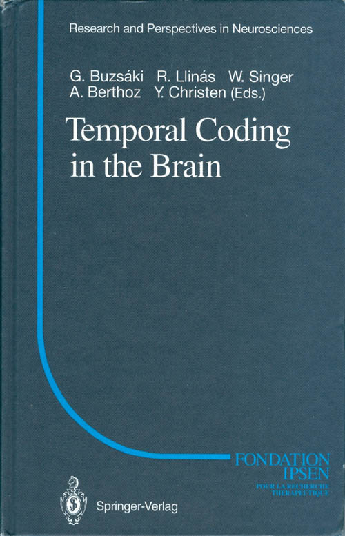 Temporal Coding in the Brain (Research and Perspectives in Neurosciences). G. Buzsaki, R. Llinas, W. Singer, A. Berthoz, Y. Christen.