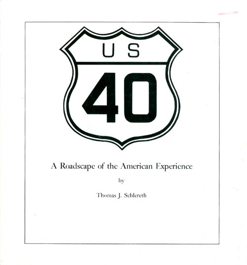US 40: A Roadscape of the American Experience. Thomas J. Schlereth.