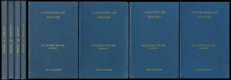 Life Beyond the Veil, Volumes I - IV [Including Lowlands of Heaven; Highlands of Heaven; Ministry of Heaven; Battalions of Heaven] (The Life Beyond the Veil: Spirit Messages Received and Set Down By The Rev. G. Vale Owen). G. Vale Owen.