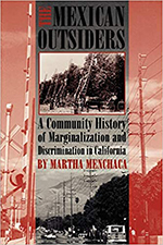 The Mexican Outsiders: A Community History of Marginalization and Discrimination in California. Martha Menchaca.