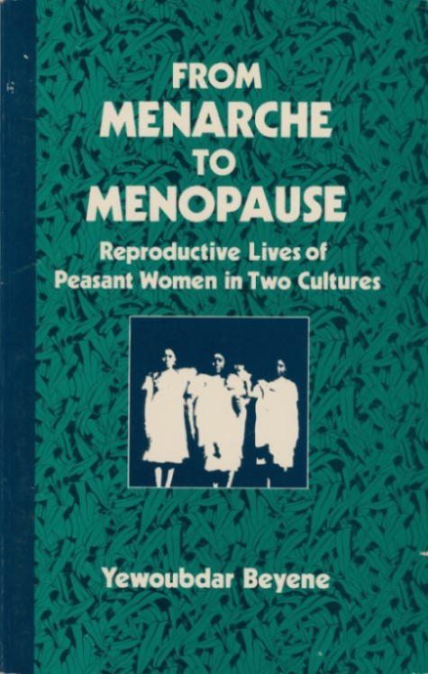 From Menarche to Menopause: Reproductive Lives of Peasant Women in Two Cultures (SUNY series in Medical Anthropology). Yewoubdar Beyene.