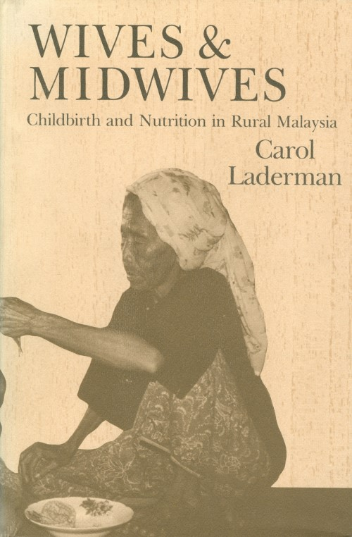 Wives and Midwives: Childbirth and Nutrition in Rural Malaysia (Comparative Studies of Health Systems and Medical Care). Carol Laderman.