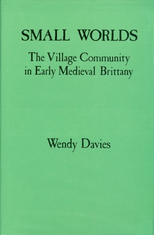 Small Worlds: The Village Community in Early Medieval Brittany. Wendy Davies.