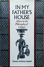 In My Father's House: Africa in the Philosophy of Culture. Kwame Anthony Appiah.