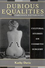 Dubious Equalities and Embodied Differences: Cultural Studies on Cosmetic Surgery (Explorations in Bioethics and the Medical Humanities). Kathy Davis.