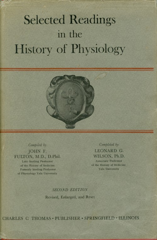 Selected Readings in the History of Physiology (Second Edition, Revised, Enlarged, and Reset). John F. Fulton, Leonard G. Wilson.