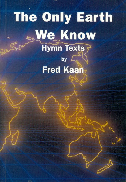 The Only Earth We Know: Hymn Texts by Fred Kaan. Fred Kaan.