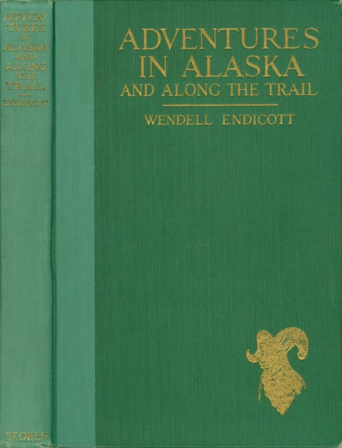 Adventures in Alaska and Along the Trail. Wendell Endicott.