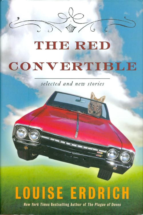 The Red Convertible: Selected and New Stories, 1978-2008. Louise Erdrich.
