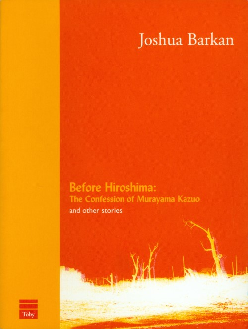 Before Hiroshima: The Confession of Murayama Kazuo and Other Stories. Joshua Barkan.