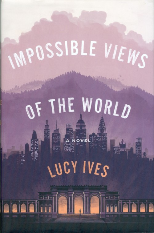 Impossible Views of the World. Lucy Ives.
